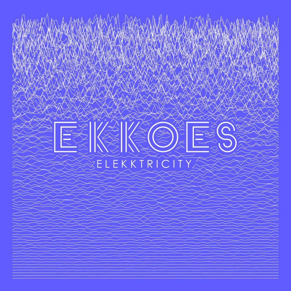 """Ekkoes """"Elekktricity'"""